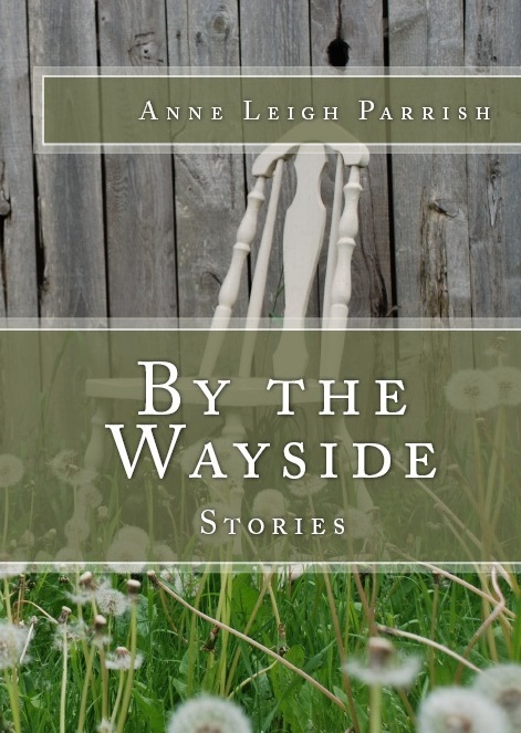 """""""By the Wayside"""" by Anne Leigh Parrish"""