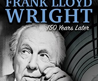 People that Changed the Course of History: The Story of Frank Lloyd Wright 150 Years after His Birth